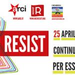 Anche questo 25 aprile per l'Arci è Resist